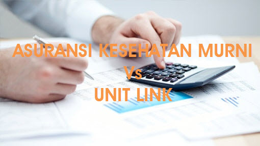 Asuransi Kesehatan Murni Vs Unit Link