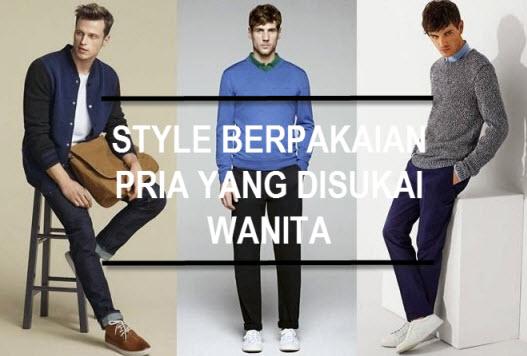 Style Berpakaian Pria Yang Disukai Wanita