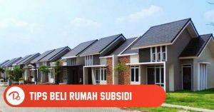 Tips Beli Rumah Subsidi