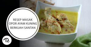 Resep Masak Opor Ayam Kuning Berkuah Santan
