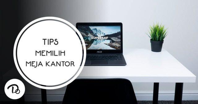 Tips Memilih Meja Kantor Terbaik