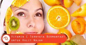 Manfaat Vitamin C untuk Kecantikan