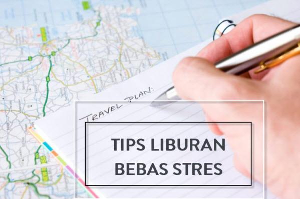 Tips Liburan Bebas Stres