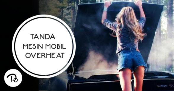 Tanda Mesin Mobil Overheat