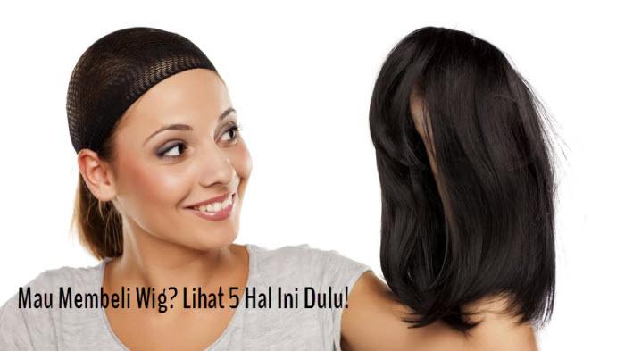 5 Tips Beli Wig